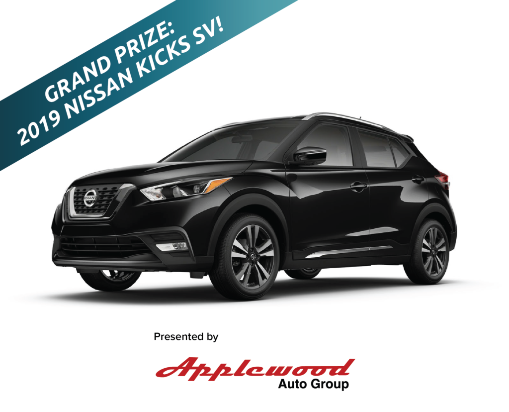 "A slash at top left corner that says ""Grand Prize: 2019 Nissan Kicks SV!"" with a black sports vehicle. Words at the bottom says ""presented by Applewood Auto Group"""